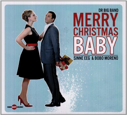 MERRY CHRISTMAS, BABY: DR Big Band (featuring Sinne Eeg & Bobo Moreno)